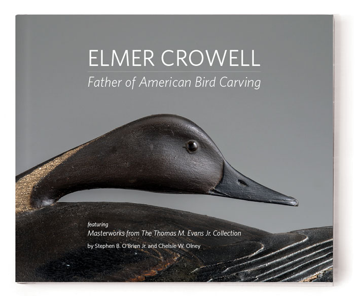 Elmer Crowell: Father of American Bird Carving, by Stephen B. O'Brien Jr. and Chelsie W. Olney